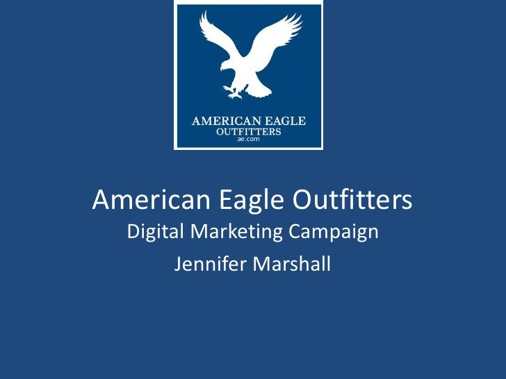 American Eagle Outfitters  Digital Marketing Campaign        Jennifer Marshall
