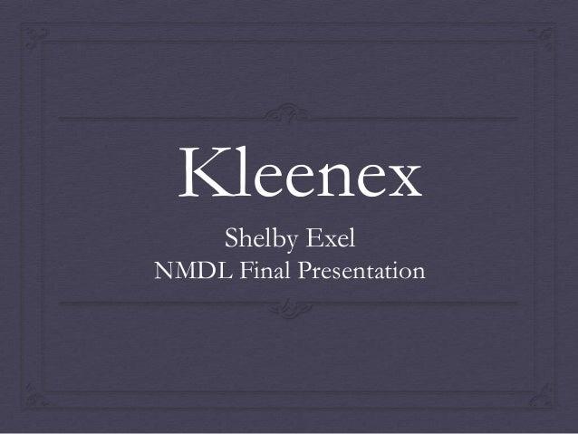 Kleenex Shelby Exel NMDL Final Presentation