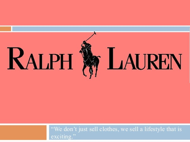 """""""We don't just sell clothes, we sell a lifestyle that isexciting."""""""