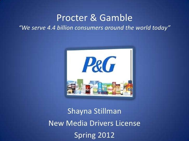 "Procter & Gamble""We serve 4.4 billion consumers around the world today""              Shayna Stillman          New Media Dr..."