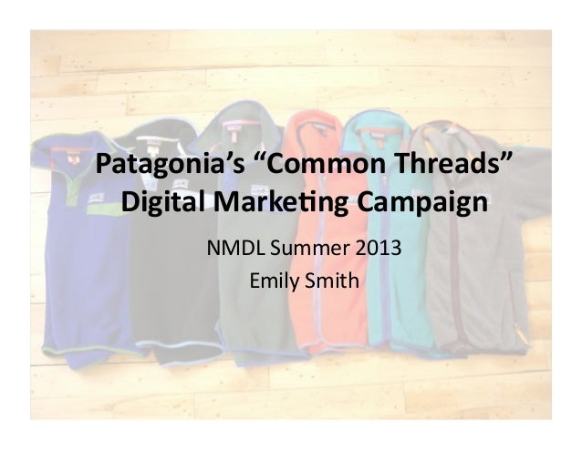 "Patagonia's	   ""Common	   Threads""	    Digital	   Marke8ng	   Campaign	    NMDL	   Summer	   2013	    Emily	   Smith"