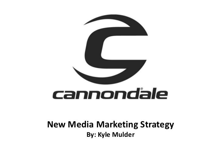 Cannondale's New Media Marketing Strategy by Kyle Mulder