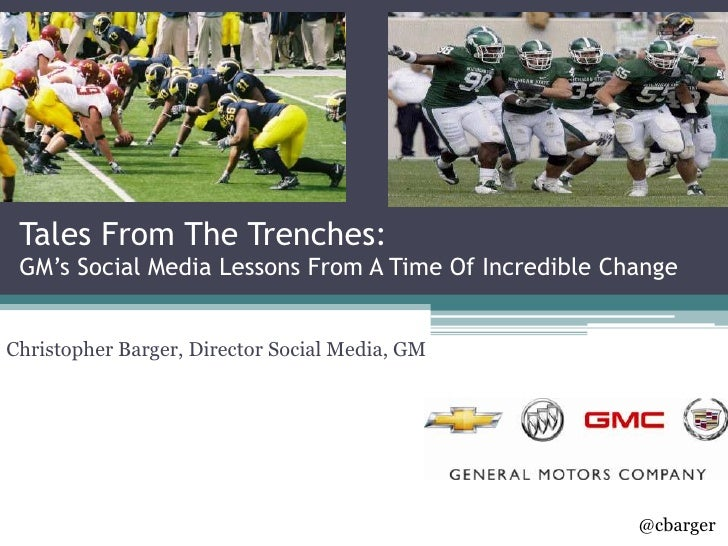 Tales From The Trenches:GM's Social Media Lessons From A Time Of Incredible Change<br />Christopher Barger, Director Socia...