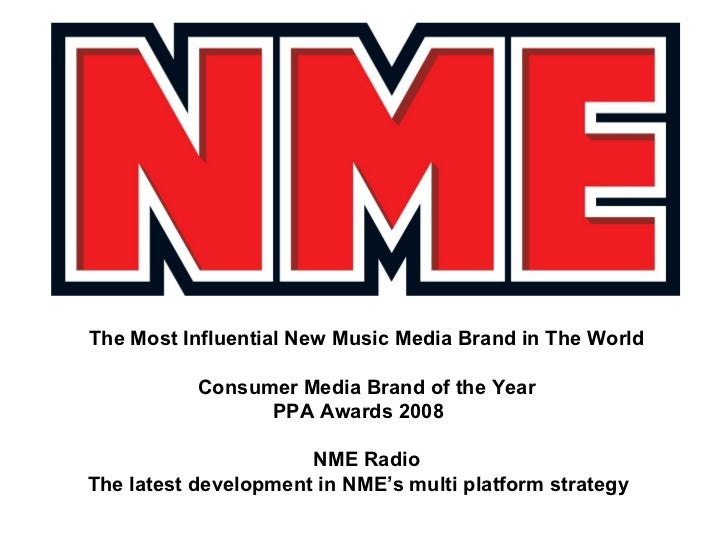 The Most Influential New Music Media Brand in The World Consumer Media Brand of the Year PPA Awards 2008 NME Radio The lat...