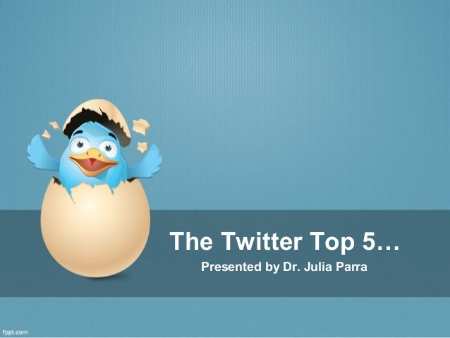 The Twitter Top 5…Presented by Dr. Julia Parra