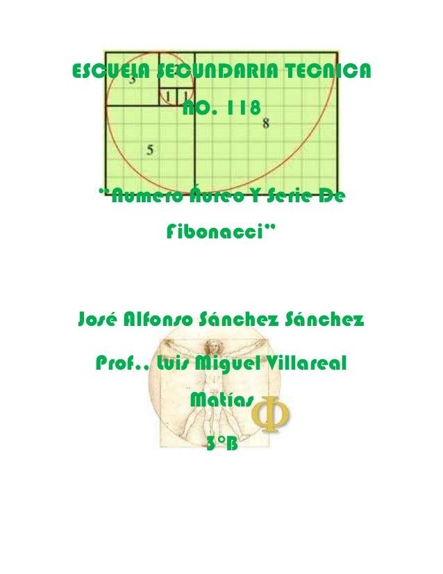"""ESCUELA SECUNDARIA TECNICA           NO. 118  """"Numero Áureo Y Serie De         Fibonacci""""José Alfonso Sánchez Sánchez  Pro..."""