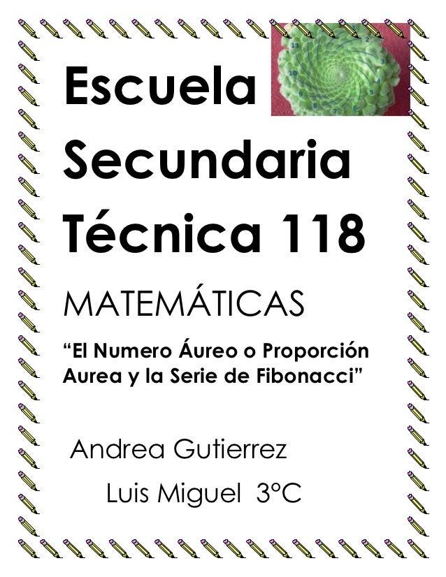 """EscuelaSecundariaTécnica 118MATEMÁTICAS""""El Numero Áureo o ProporciónAurea y la Serie de Fibonacci""""Andrea Gutierrez    Luis..."""