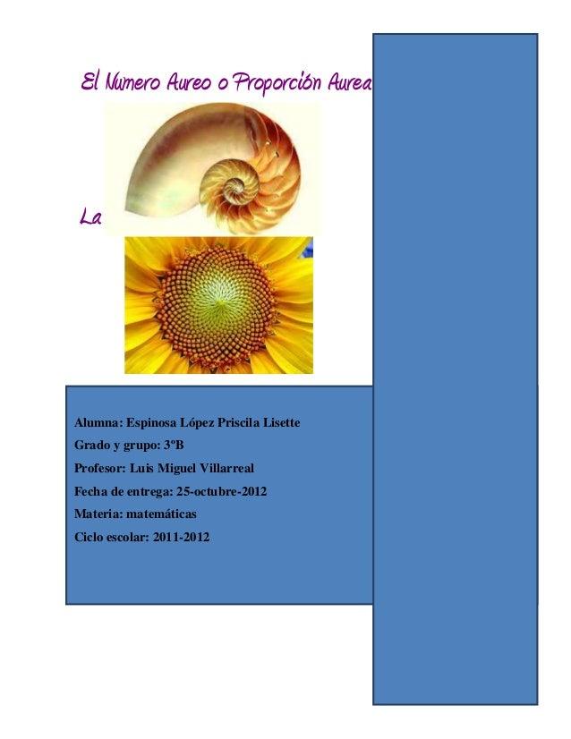 El Numero Aureo o Proporción Aurea yLa Serie de FibonnacciAlumna: Espinosa López Priscila LisetteGrado y grupo: 3ºBProfeso...