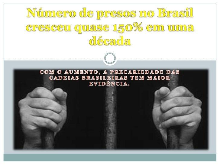 Com o aumento, a precariedade das cadeias brasileiras tem maior evidência.<br />Número de presos no Brasil cresceu quase 1...