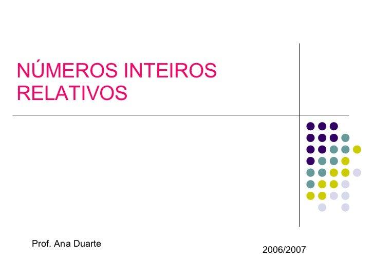 NÚMEROS INTEIROS RELATIVOS Prof. Ana Duarte 2006/2007
