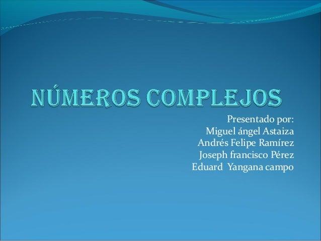 Presentado por: Miguel ángel Astaiza Andrés Felipe Ramírez Joseph francisco Pérez Eduard Yangana campo