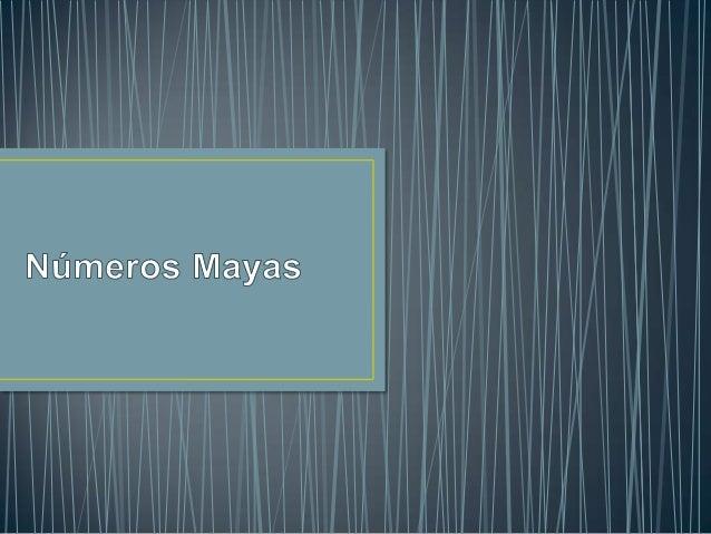 Los mayas inventaron un sistema de numeración como un instrumento paramedir el tiempo y no para hacer cálculos matemáticos...