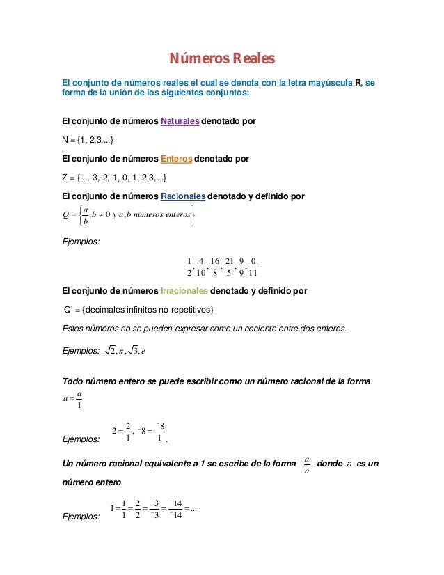 Números Reales El conjunto de números reales el cual se denota con la letra mayúscula R, se forma de la unión de los sigui...