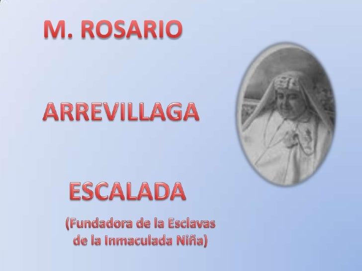 M. ROSARIO<br />ARREVILLAGA<br />ESCALADA<br />(Fundadora de la Esclavas<br />de la Inmaculada Niña)<br />