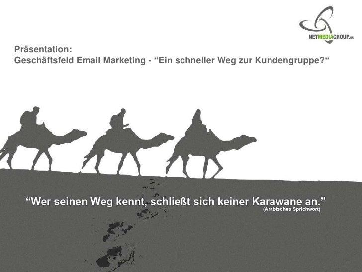 """Präsentation:<br />Geschäftsfeld Email Marketing - """"Ein schneller Weg zur Kundengruppe?""""<br />"""