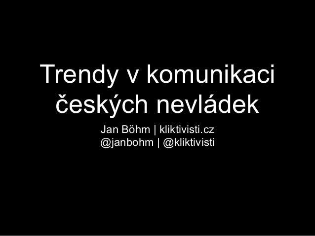 Trendy v komunikaci českých nevládek    Jan Böhm | kliktivisti.cz    @janbohm | @kliktivisti
