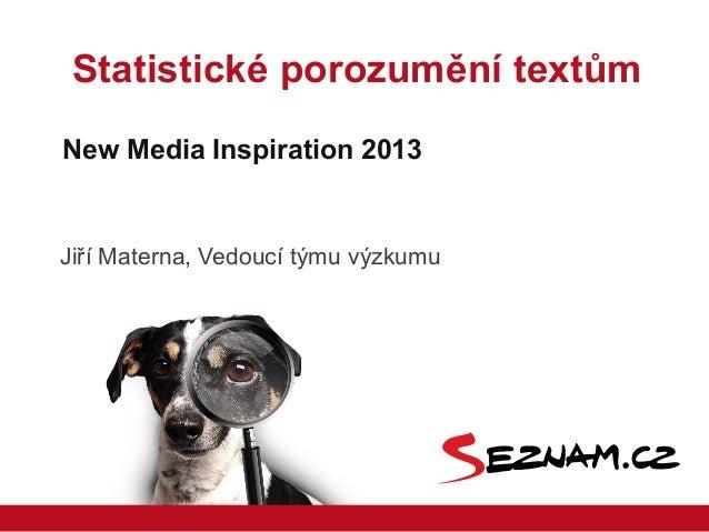 Statistické porozumění textůmNew Media Inspiration 2013Jiří Materna, Vedoucí týmu výzkumu