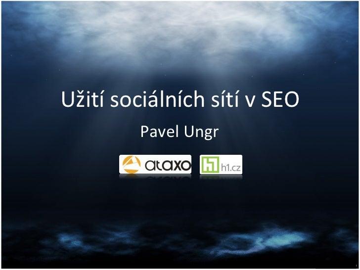 Užití sociálních sítí v SEO Pavel Ungr