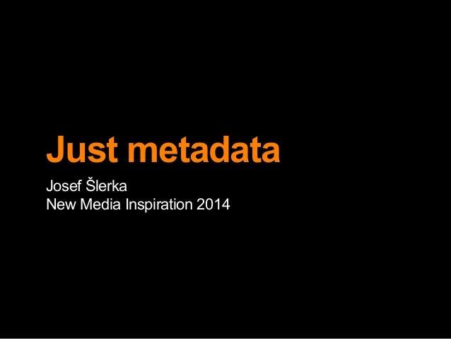 Just metadata Josef Šlerka New Media Inspiration 2014