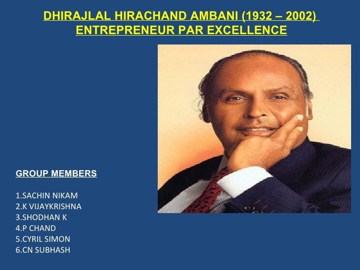 DHIRAJLAL HIRACHAND AMBANI (1932 – 2002)          ENTREPRENEUR PAR EXCELLENCEGROUP MEMBERS1.SACHIN NIKAM2.K VIJAYKRISHNA3....