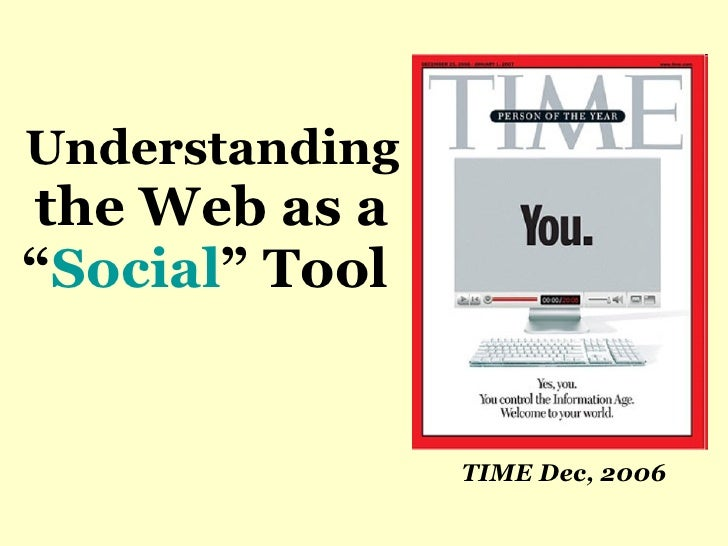 "Understanding  the Web as a "" Social "" Tool   TIME Dec, 2006"