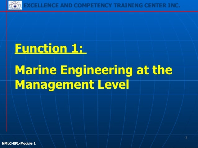 EXCELLENCE AND COMPETENCY TRAINING CENTER INC. ! ! NMLC-EF1-Module 1 Function 1: Marine Engineering at the Management Leve...