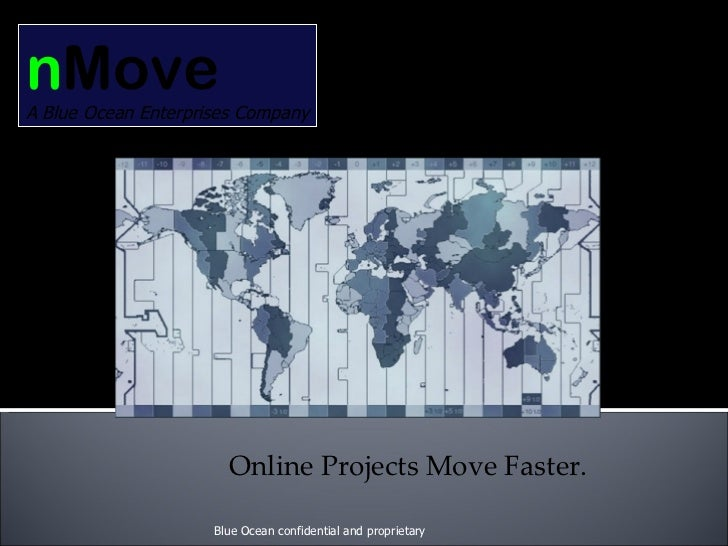 Blue Ocean confidential and proprietary n Move A Blue Ocean Enterprises Company Online Projects Move Faster.