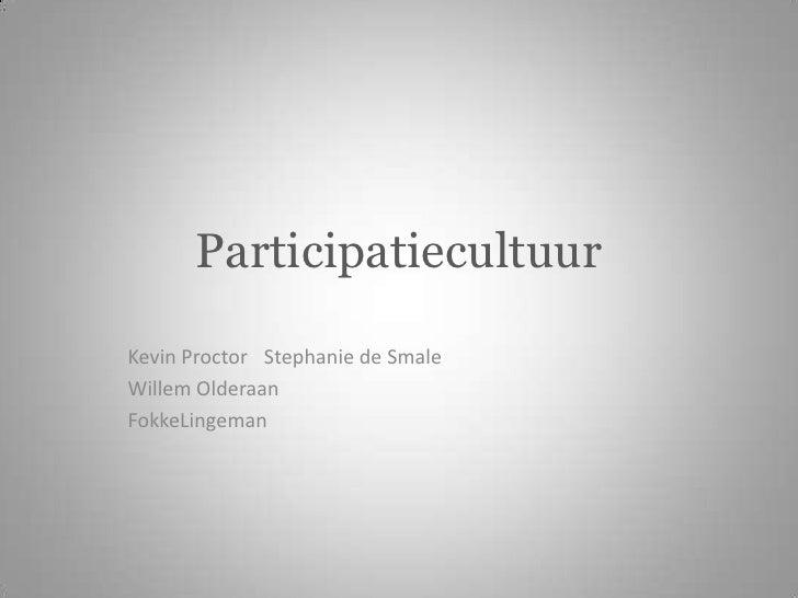 Participatiecultuur<br />Kevin Proctor Stephanie de Smale<br />Willem Olderaan<br />FokkeLingeman<br />