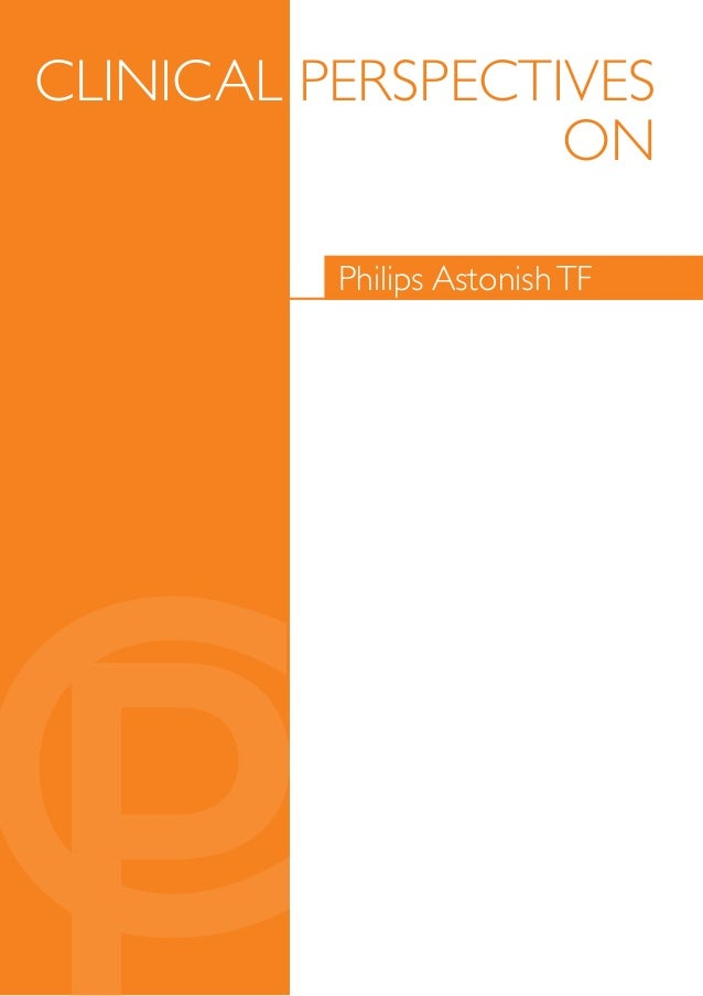 CliniCAl PersPeCTives                  On          Philips Astonish TF