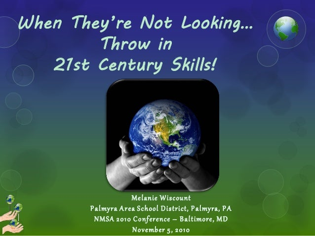 When They're Not Looking…         Throw in    21st Century Skills!                              M e l anie W i s c ou nt  ...