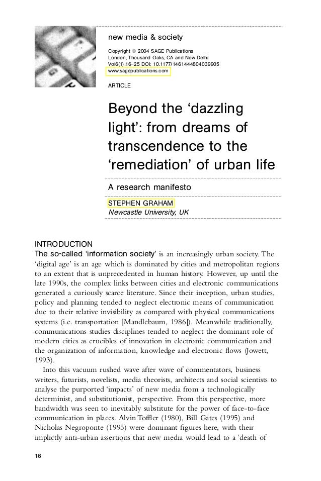 "Graham, Stephen. ""Beyond the 'dazzling light': from dreams of transcendence to the 'remediation'of urban life."" New Media and Society 6.1 (2004): 16-25."