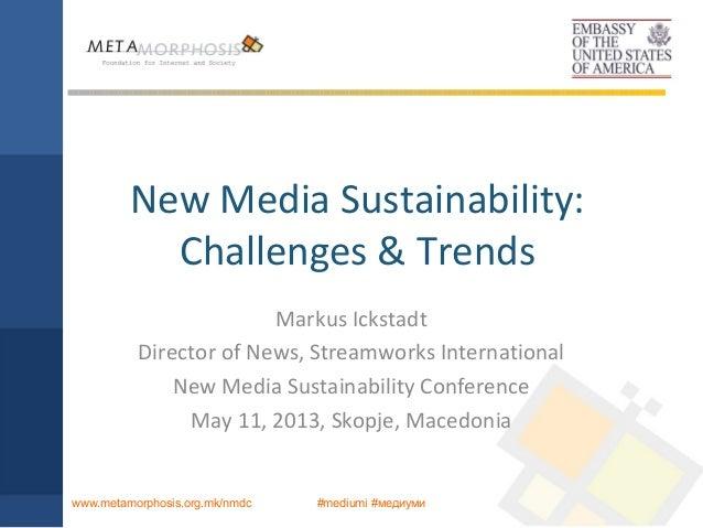 #mediumi #медиумиwww.metamorphosis.org.mk/nmdcNew Media Sustainability:Challenges & TrendsMarkus IckstadtDirector of News,...
