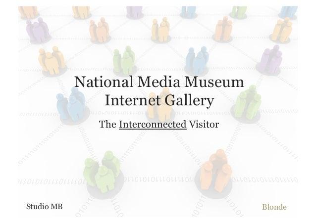 National Media Museum                Internet Gallery               The Interconnected VisitorStudio MB                   ...