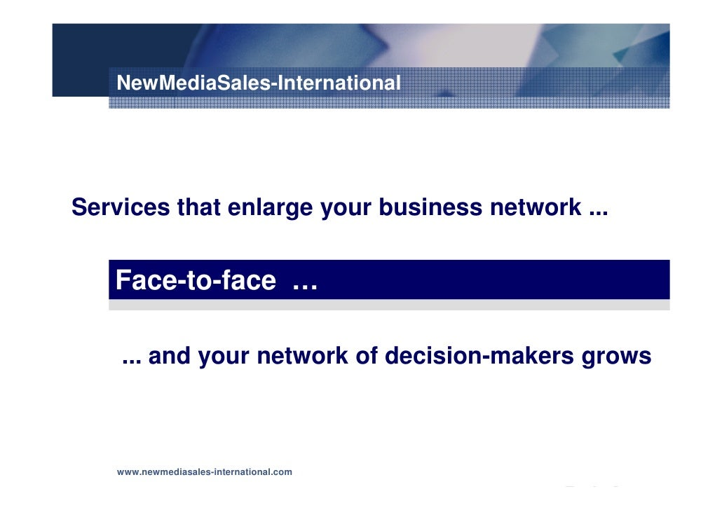 NewMediaSales-International     Services that enlarge your business network ...      Face-to-face …      ... and your netw...