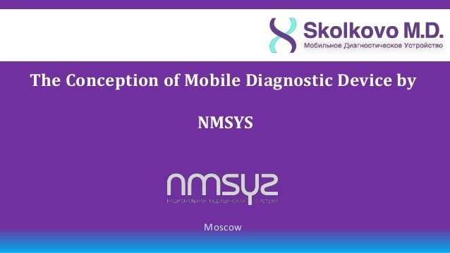 The Сonception of Mobile Diagnostic Device by                   NMSYS                    Moscow