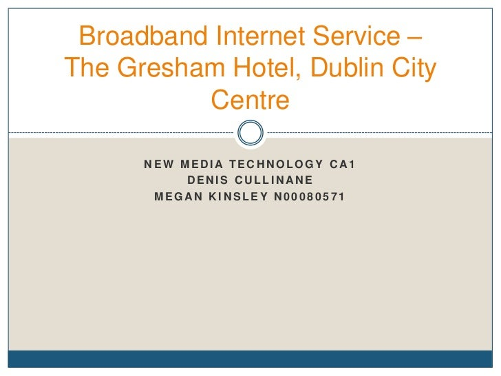 Broadband Internet Service –The Gresham Hotel, Dublin City          Centre      NEW MEDIA TECHNOLOGY CA1           DENIS C...