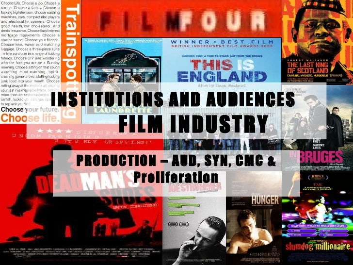 INSTITUTIONS AND AUDIENCES   FILM INDUSTRY PRODUCTION – AUD, SYN, CMC & Proliferation