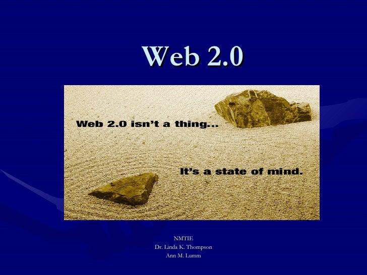 Web 2.0 NMTIE Dr. Linda K. Thompson Ann M. Lumm