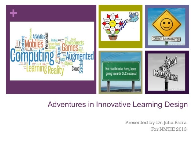 +  Adventures in Innovative Learning Design Presented by Dr. Julia Parra For NMTIE 2013