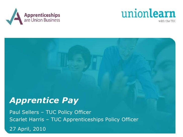 Organised crime     Apprentice Pay Paul Sellers – TUC Policy Officer Scarlet Harris – TUC Apprenticeships Policy Officer 2...