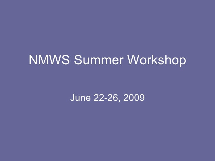 NMWS Summer Workshop June 22-26, 2009