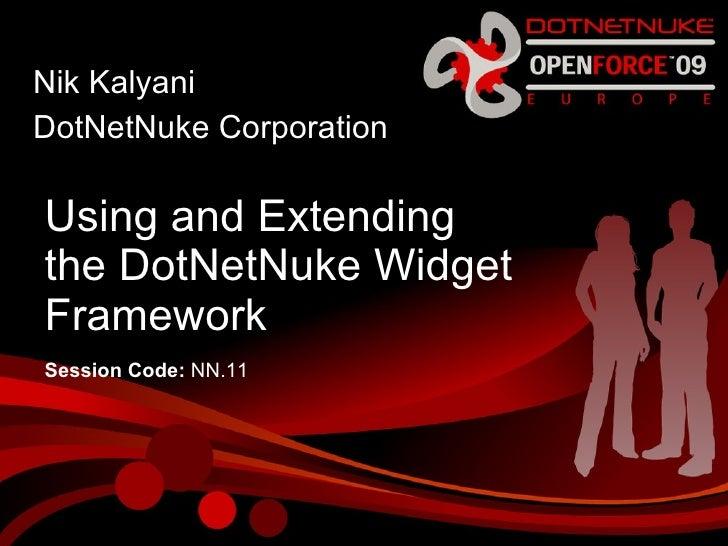 Using and Extending  the DotNetNuke Widget Framework Nik Kalyani DotNetNuke Corporation Session Code:  NN.11