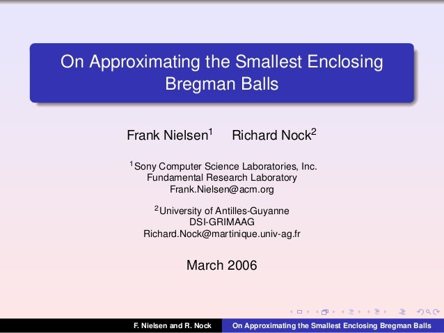 On Approximating the Smallest Enclosing Bregman Balls Frank Nielsen1  Richard Nock2  1 Sony  Computer Science Laboratories...