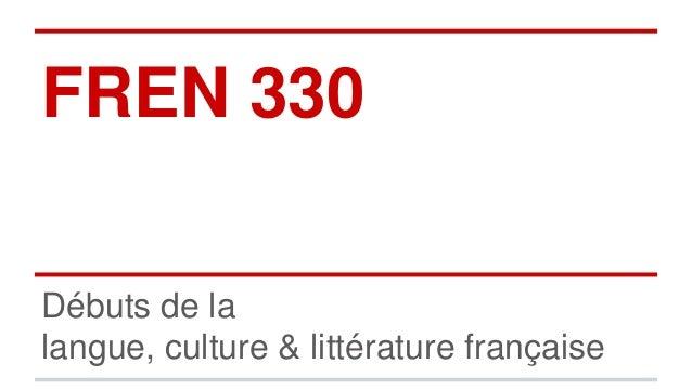 FREN 330 Débuts de la langue, culture & littérature française