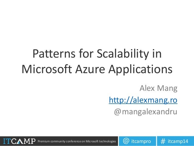Premium community conference on Microsoft technologies itcampro@ itcamp14# Patterns for Scalability in Microsoft Azure App...