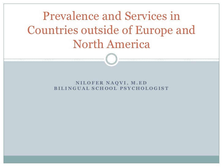 Prevalence and Services inCountries outside of Europe and        North America          NILOFER NAQVI, M.ED    BILINGUAL S...