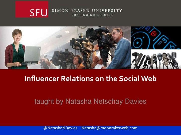 Influencer Relations on the Social Web<br />taught by Natasha Netschay Davies<br />@NatashaNDavies    Natasha@moonrakerweb...