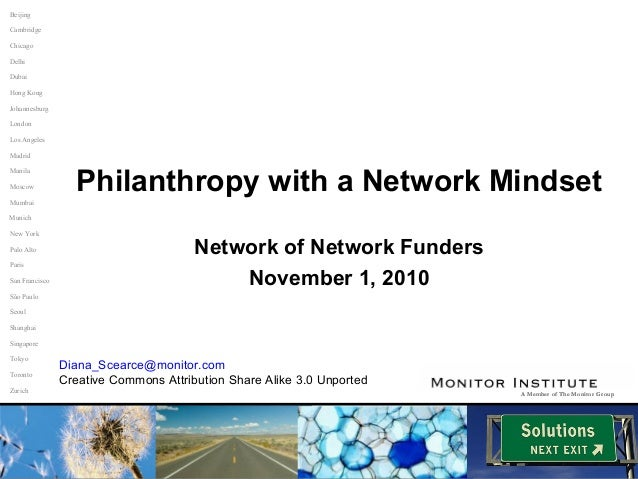 1 Philanthropy with a Network Mindset Network of Network Funders November 1, 2010 A Member of The Monitor GroupA Member of...