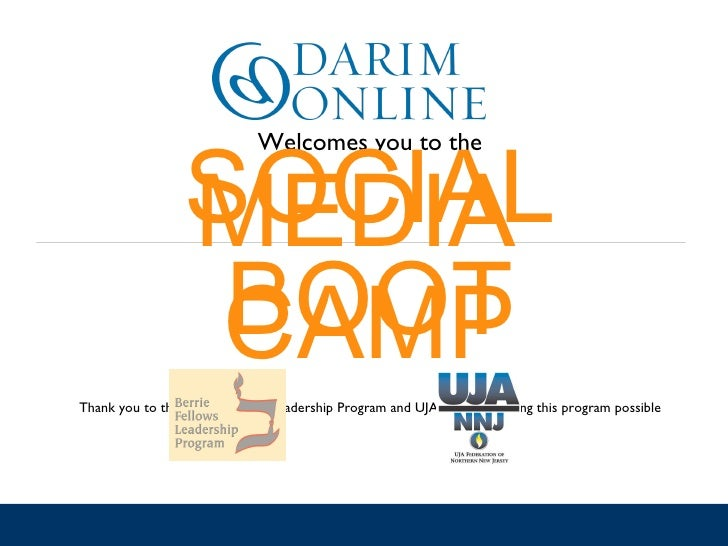 Welcomes you to the SOCIAL MEDIA  BOOT CAMP Thank you to the Berrie Fellows Leadership Program and UJA NNJ for making this...