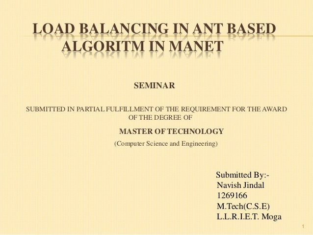 LOAD BALANCING IN ANT BASED ALGORITM IN MANET SEMINAR SUBMITTED IN PARTIAL FULFILLMENT OF THE REQUIREMENT FOR THE AWARD OF...